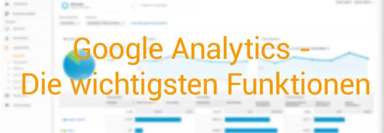 Google Analytics – Ein Überblick über die wichtigsten Funktionen und wie Du sie für Deine Webseite nutzen kannst